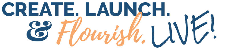 Create. Launch. & Flourish LIVE!