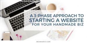 3 phase approach to starting a website for your handmade business