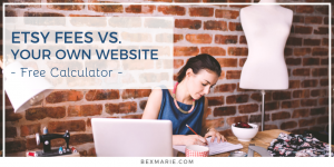 Etsy Fees vs Your Own Website - Bex Marie